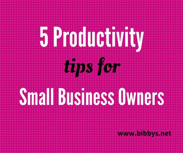 5 productivity tips for small business owners